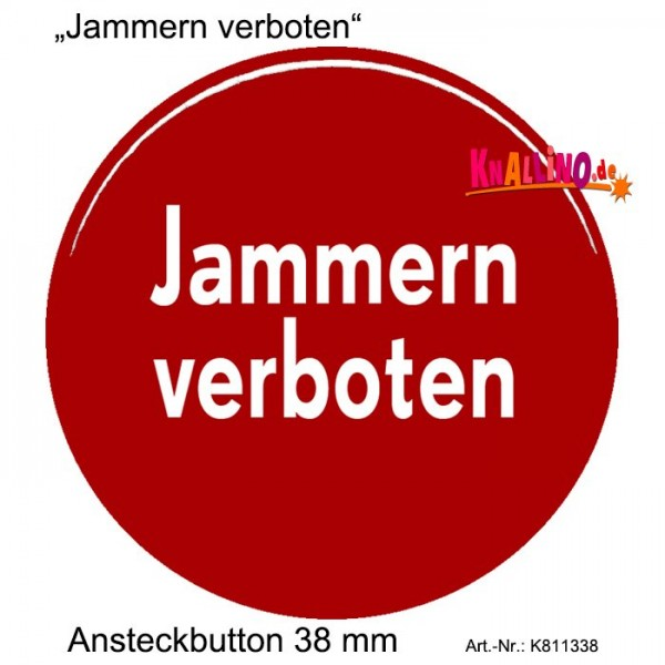 Jammern verboten Ansteckbutton 38 mm