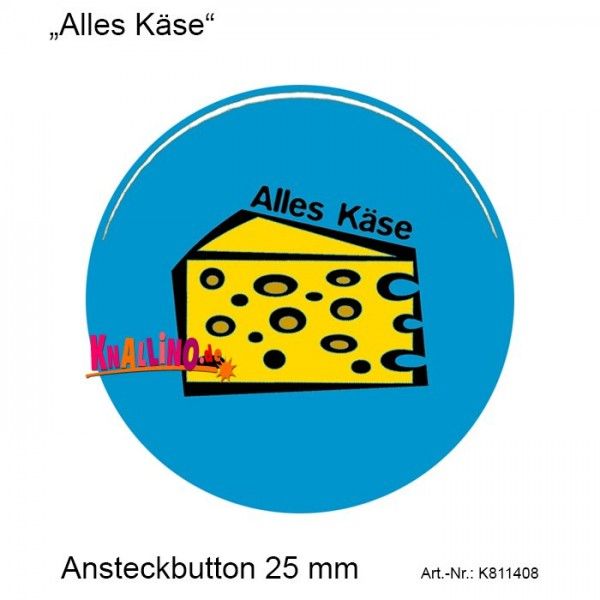 Alles Käse Ansteckbutton 25 mm