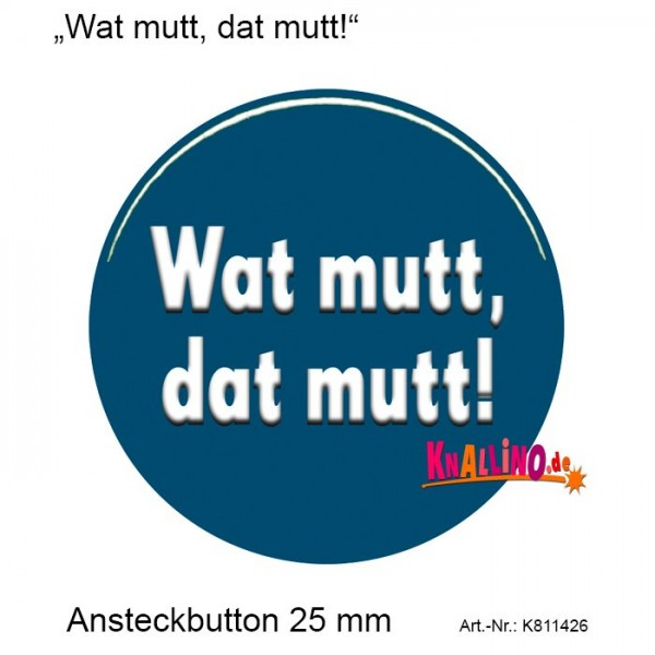 Wat mutt, dat mutt! Ansteckbutton 25 mm