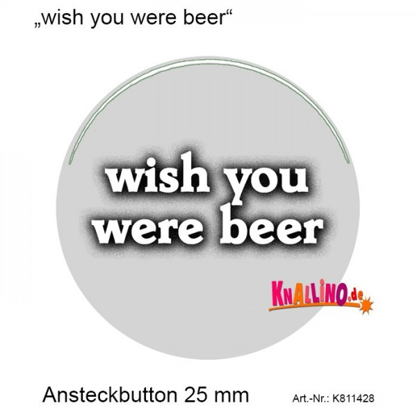 wish you were beer Ansteckbutton 25 mm