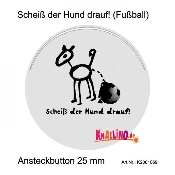 Scheiß der Hund drauf! (Fußball) Ansteckbutton 25 mm