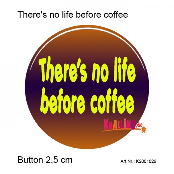 There's no life before coffee Ansteckbutton 25 mm