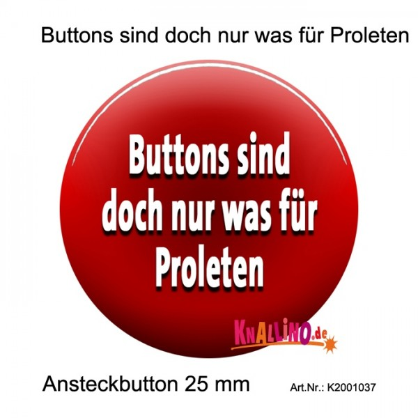Buttons sind doch nur was für Proleten Ansteckbutton 25 mm