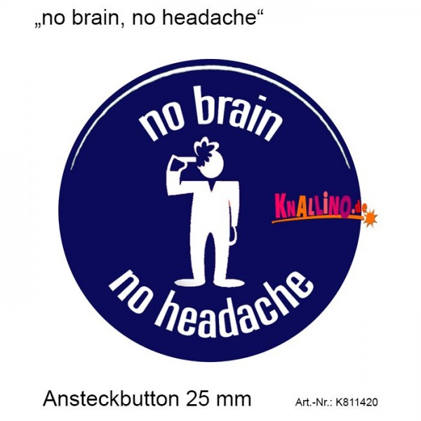no brain, no headache Ansteckbutton 25 mm