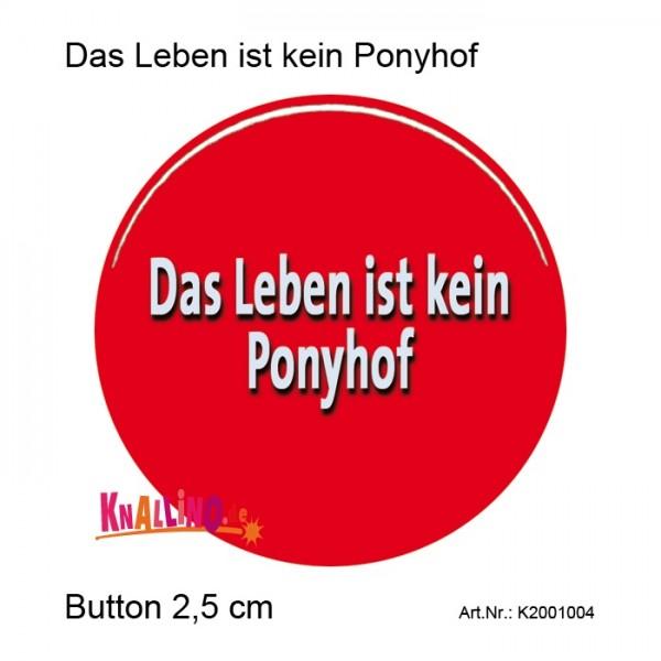 Das Leben ist kein Ponyhof Ansteckbutton 2,5 cm