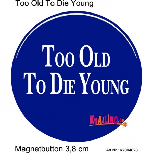 Too Old To Die Young Magnetbutton 3,8 cm