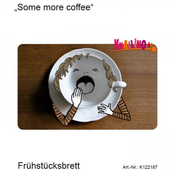 Some more coffee Frühstücksbrett