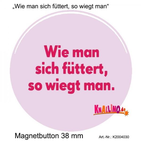 Wie man sich füttert, so wiegt man. Magnetbutton 3,8 cm