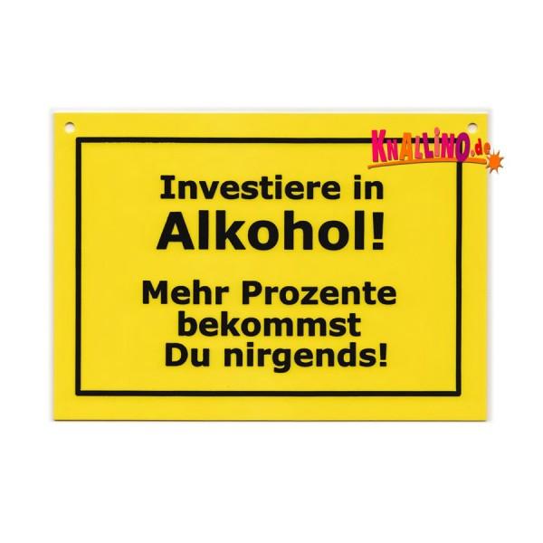 Investiere in Alkohol! Mehr Prozente bekommst Du nirgends! Türschild