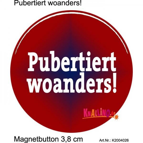 Pubertiert woanders! Magnetbutton 3,8 cm