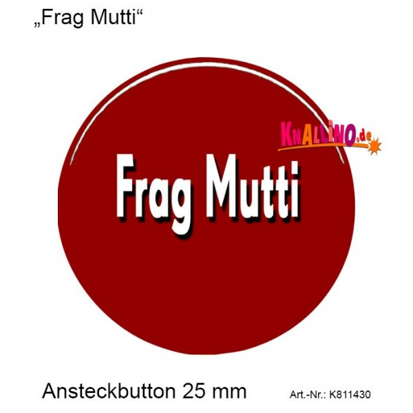 Frag Mutti Ansteckbutton 25 mm