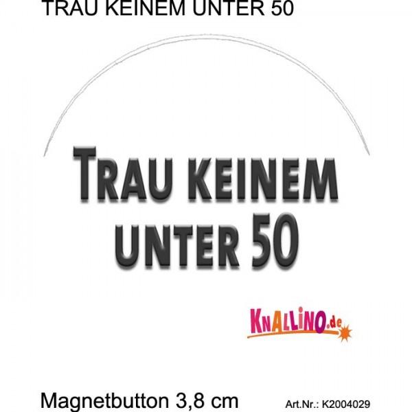 TRAU KEINEM UNTER 50 Magnetbutton 3,8 cm