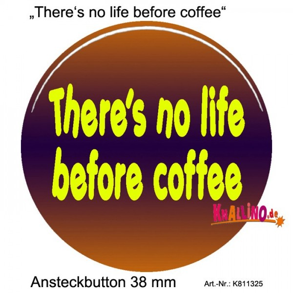 There's no life before coffee Ansteckbutton 38 mm