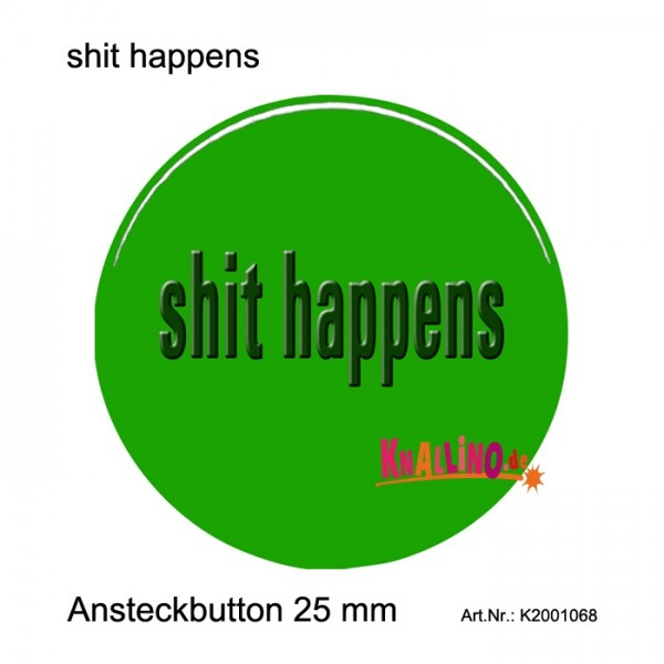 shit happens Ansteckbutton 25 mm