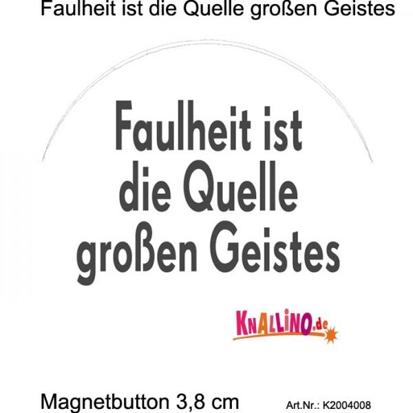 Faulheit ist die Quelle großen Geistes Magnetbutton 3,8 cm