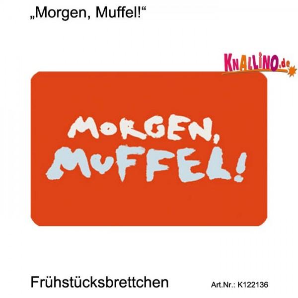 Morgen, Muffel! Frühstücksbrettchen