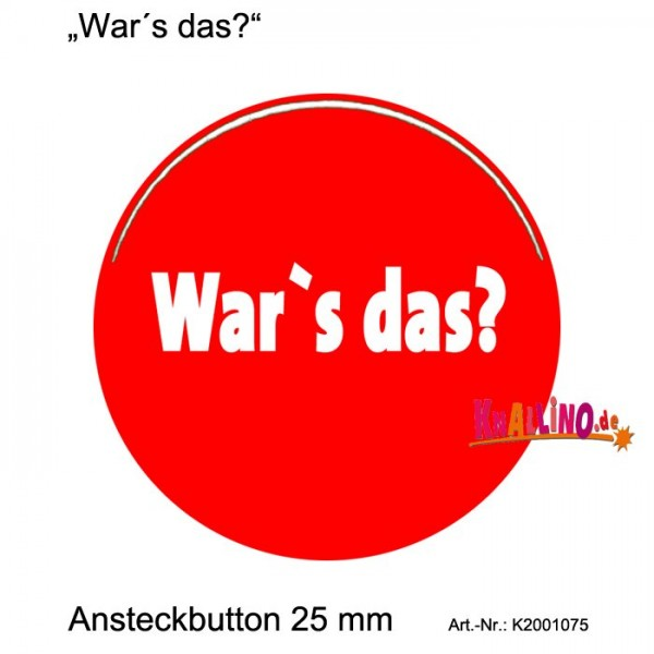 War's das? Ansteckbutton 25 mm