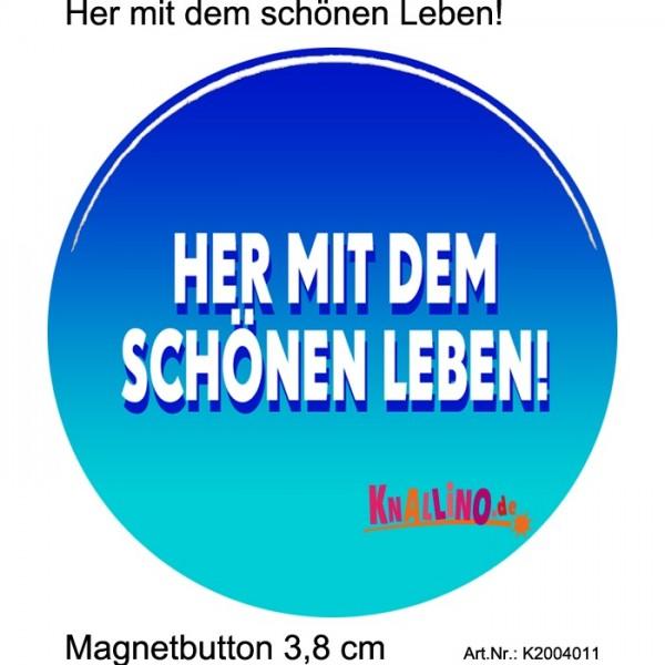 Her mit dem schönen Leben! Magnetbutton 3,8 cm