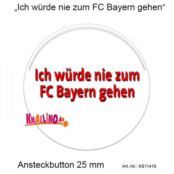 Ich würde nie zum FC Bayern gehen Ansteckbutton 25 mm