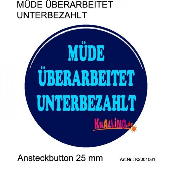 MÜDE ÜBERARBEITET UNTERBEZAHLT Ansteckbutton 25 mm