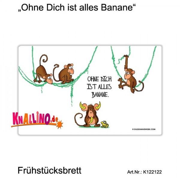 Ohne Dich ist alles Banane Frühstücksbrett