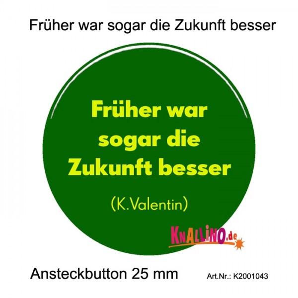 Früher war sogar die Zukunft besser (K. Valentin) Ansteckbutton 25 mm