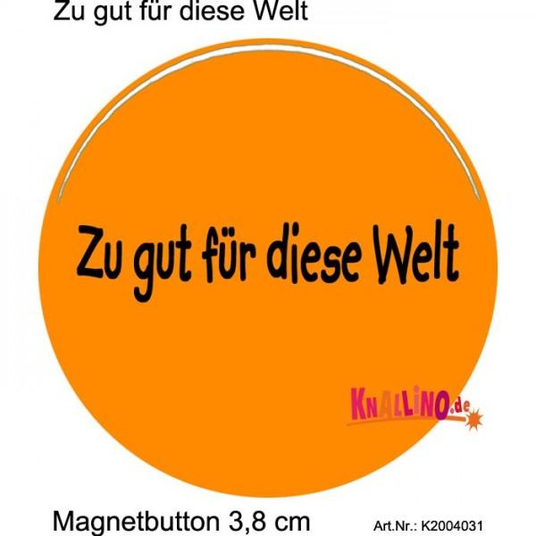Zu gut für diese Welt Magnetbutton 3,8 cm