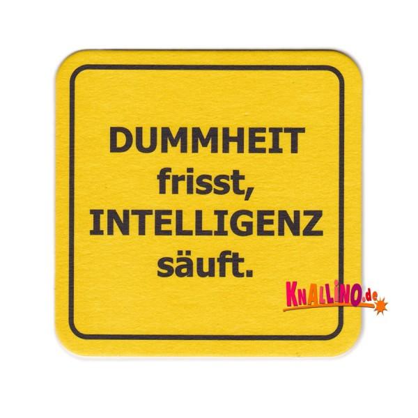 Dummheit frisst, Intelligenz säuft. Bierdeckel