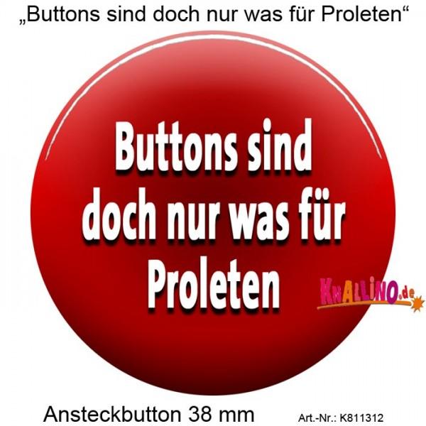 """""""Buttons sind doch nur was für Proleten"""" Ansteckbutton 38 mm"""