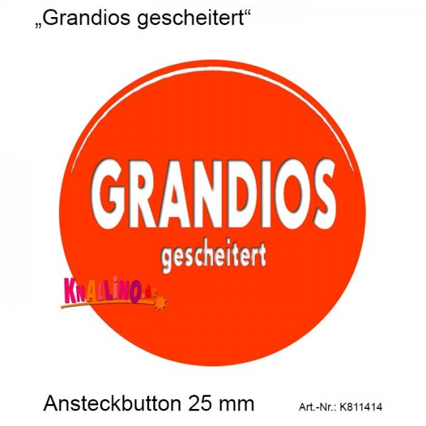 Grandios gescheitert Ansteckbutton 25 mm